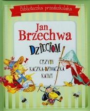 okładka Biblioteczka przedszkolaka Jan Brzechwa dzieciom, Książka | Jan Brzechwa