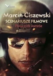 okładka Scenariusze filmowe oraz nowela Porucznik Jamróz, Książka | Marcin Ciszewski