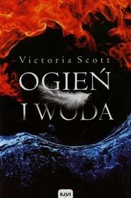 okładka Ogień i woda, Książka   Scott Victoria