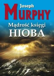 okładka Mądrość księgi Hioba Żyj bez napięć, Książka   Joseph Murphy