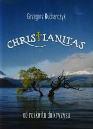 okładka Christianitas od rozkwitu do kryzysu, Książka | Grzegorz  Kucharczyk