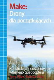 okładka Make: Drony dla początkujących Konstrukcja i dostosowanie własnego quadcoptera, Książka   Terry Kilby, Belinda Kilby