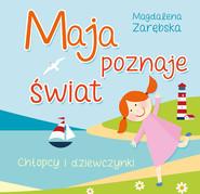 okładka Maja poznaje świat Chłopcy i dziewczynki, Książka | Magdalena Zarębska