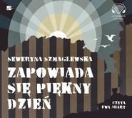okładka Zapowiada się piękny dzień, Audiobook | Seweryna Szmaglewska