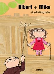 okładka Albert i Mika, Książka | Bergstrom Gunilla