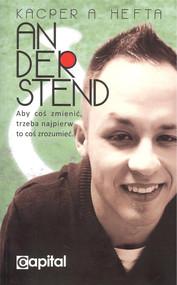 okładka Anderstend Aby coś zmienić, trzeba najpierw to coś zrozumieć., Książka | Kacper A. Hefta
