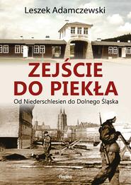 okładka Zejście do piekła Od Niederschlesien do Dolnego Śląska, Książka | Adamczewski Leszek