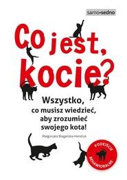 okładka Co jest, kocie? Wszystko, co musisz wiedzieć, aby zrozumieć swojego kota, Książka | Biegańska-Hendryk Małgorzata