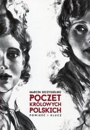okładka Poczet królowych polskich Powieść i klucz, Książka | Marcin Szczygielski