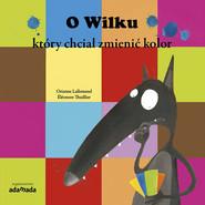 okładka O Wilku który chciał zmienić kolor z serii: Przygody Wilka, Książka | Lallemand Orianne