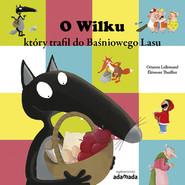 okładka O Wilku który trafił do Baśniowego Lasu z serii: Przygody Wilka, Książka | Lallemand Orianne