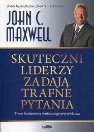 okładka Skuteczni liderzy zadają trafne pytania Twoje fundamenty skutecznego przywództwa, Książka | John C. Maxwell