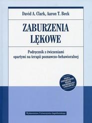 okładka Zaburzenia lękowe Podręcznik z ćwiczeniami opartymi na terapii poznawczo-behawioralnej, Książka | David A. Clark, Aaron T. Beck
