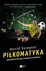 okładka Piłkomatyka Matematyczne piękno futbolu, Książka   David Sumpter