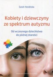 okładka Kobiety i dziewczyny ze spektrum autyzmu Od wczesnego dzieciństwa do późnej starości, Książka | Hendrickx Sarah