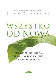 okładka Wszystko od nowa, Książka | John Eldredge