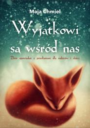 okładka Wyjątkowi są wśród nas Zbiór opowiadań z przesłaniami dla rodziców i dzieci, Książka | Maja  Chmiel