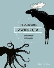 okładka Niesamowite zwierzęta i ciekawostki z ich życia, Książka | Safstrom Maja