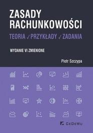okładka Zasady rachunkowości - teoria, przykłady i zadania, Książka | Piotr Szczypa