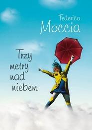 okładka Trzy metry nad niebem, Książka   Federico Moccia