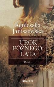 okładka Urok późnego lata Tom 1, Książka | Agnieszka  Janiszewska