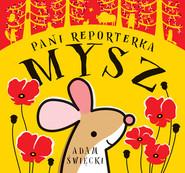okładka Pani Reporterka Mysz, Książka   Święcki Adam