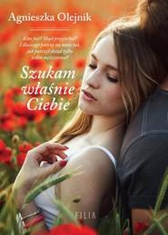 okładka Szukam właśnie Ciebie, Książka | Agnieszka Olejnik
