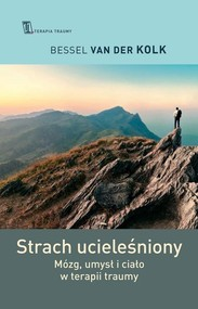 okładka Strach ucieleśniony Mózg, umysł i ciało w terapii traumy, Książka | Der Kolk Bessel Van