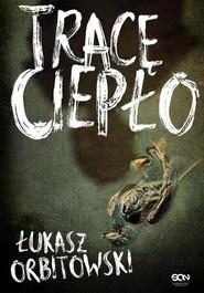 okładka Tracę ciepło, Książka | Łukasz Orbitowski