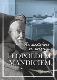 okładka Na modlitwie ze świętym Leopoldem Mandiciem, Książka |