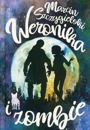 okładka Weronika i zombie, Książka | Marcin Szczygielski