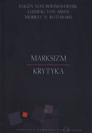 okładka Marksizm Krytyka, Książka | Eugen Böhm-Bawerk, Ludwig Mises, Rothbard Murray