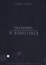 okładka Ekonomia w jednej lekcji, Książka   Hazlitt Henry