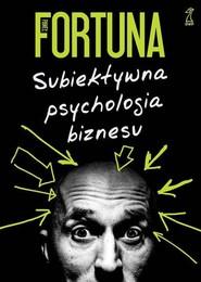 okładka Subiektywna psychologia biznesu, Książka | Paweł  Fortuna