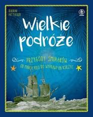 okładka Wielkie podróże Przygody śmiałków. Od Marca Polo do wyprawy na Księżyc, Książka   Patterson Deborah
