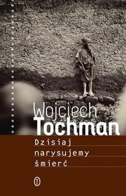 okładka Dzisiaj narysujemy śmierć, Książka   Wojciech Tochman