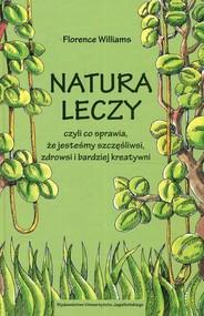 okładka Natura leczy czyli co sprawia że jesteśmy szczęśliwsi zdrowsi i bardziej kreatywni, Książka | Williams Florence
