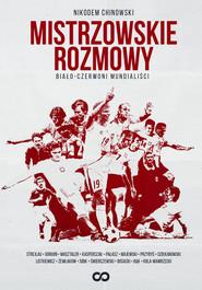 okładka Mistrzowskie rozmowy Biało-czerwoni mundialiści, Książka | Chinowski Nikodem