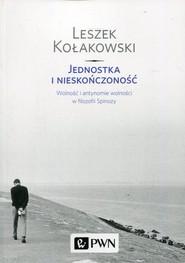 okładka Jednostka i nieskończoność Wolność i antynomie wolności w filozofii Spinozy, Książka | Leszek Kołakowski
