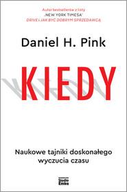 okładka Kiedy Naukowe tajniki doskonałego wyczucia czasu, Książka | Daniel H. Pink