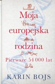 okładka Moja europejska rodzina Pierwsze 54 000 lat, Książka   Bojs Karin