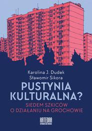okładka Pustynia kulturalna? Siedem szkiców o działaniu na Grochowie, Książka | Karolina Dudek, Sławomir Sikora