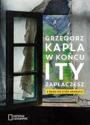 okładka W końcu i ty zapłaczesz Z Baku do stóp Araratu, Książka   Grzegorz Kapla