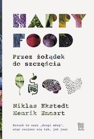 okładka Happy Food Przez żołądek do szczęścia, Książka | Niklas Ekstedt, Henrik Ennart