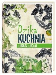 okładka Dzika kuchnia, Książka | Łuczaj Łukasz