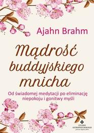 okładka Mądrość buddyjskiego mnicha Od świadomej medytacji po eliminację niepokoju i gonitwy myśli, Książka | Ajahn  Brahm