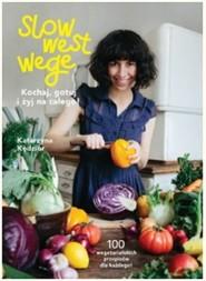 okładka Slow West Wege. Kochaj, gotuj i żyj na całego!, Książka | Kędzior Katarzyna