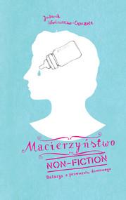 okładka Macierzyństwo non-fiction Relacja z przewrotu domowego, Książka | Joanna Czeczott