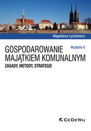 okładka Gospodarowanie majątkiem komunalnym Zasady metody strategie, Książka | Łyszkiewicz Magdalena