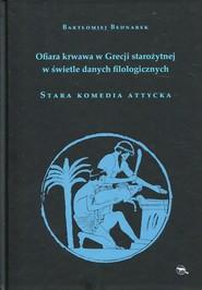 okładka Ofiara krwawa w Grecji starożytnej w świetle danych filologicznych Stara komedia attycka, Książka | Bednarek Bartłomiej
